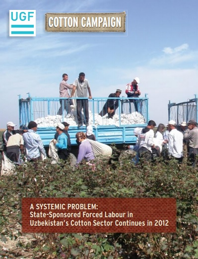 A SYSTEMIC PROBLEM: State-Sponsored Forced Labour in Uzbekistan's Cotton Sector Continues in 2012